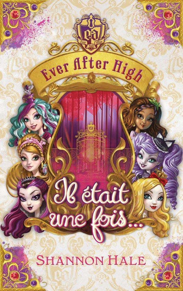 Ever after high: Il était une fois..., de Shannon Hale chez Hachette Jeunesse