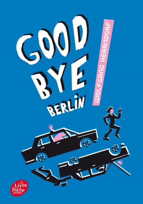 Good Bye Berlin, de Wolfgang Herndorf chez Le livre de poche Jeunesse