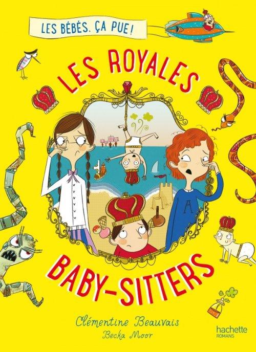 Les Royales Baby-Sitters Tome 1: les bébés, ça pue!, de Clémentine Beauvais chez Hachette