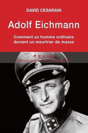 Adolf Eichmann: Comment un homme ordinaire devient un meutrier de masse?, de David Cesarani chez Tallandier