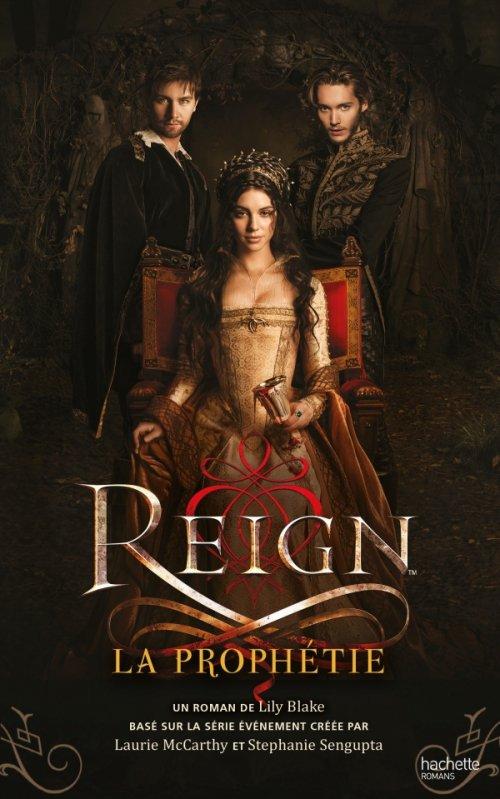 Reign Tome 1: La prophétie, de Lily Blake chez Hachette