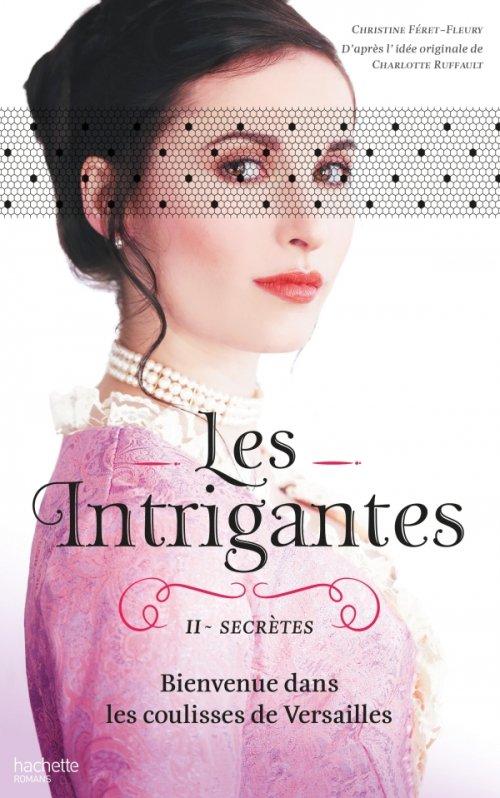 Les intrigantes Tome 2: Secrètes, de Christine Féret-Fleury chez Hachette