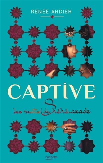 Les nuits de Shéhérazade Tome 1: Captive, de Renée Ahdieh chez Hachette