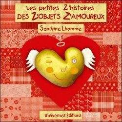 Les Petites z'histoires des z'objets z'amoureux, de Sandrine Lhomme chez Balivernes