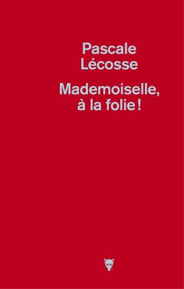 Mademoiselle à la folie, de Pascale Lécosse chez La Martinière