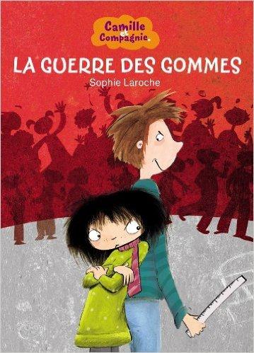 Camille et compagnie Tome 3: La guerre des gommes, de Sophie Laroche chez Le livre de poche