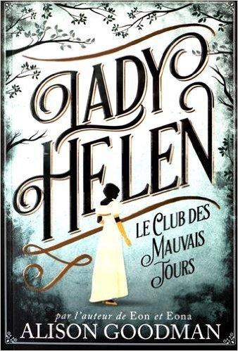 Lady Helen Tome 1: Le club des mauvais jours, de Alison Goodman chez Gallimard