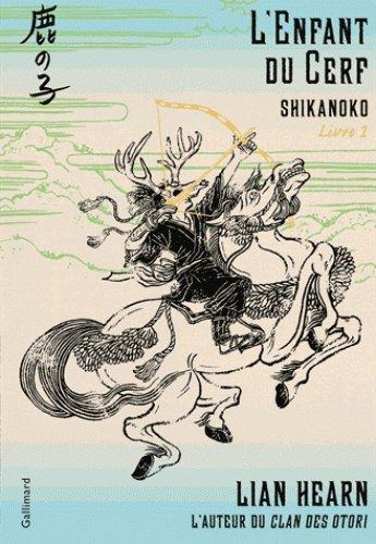 Shikanoko Tome 1: L'enfant du cerf, de Lian Hearn chez Gallimard