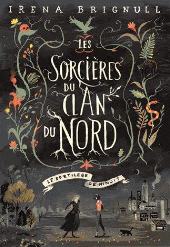 Les sorcières du clan du nord Tome 1: Le sortilège de minuit, de Irena Brignull chez Gallimard