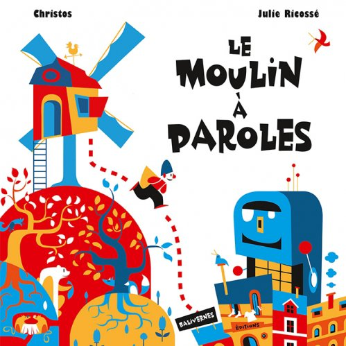 Le moulin à paroles, de Christos et Julie Ricossé chez Balivernes