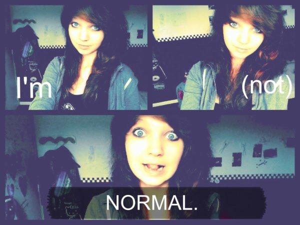 Je suis pâs normale <3