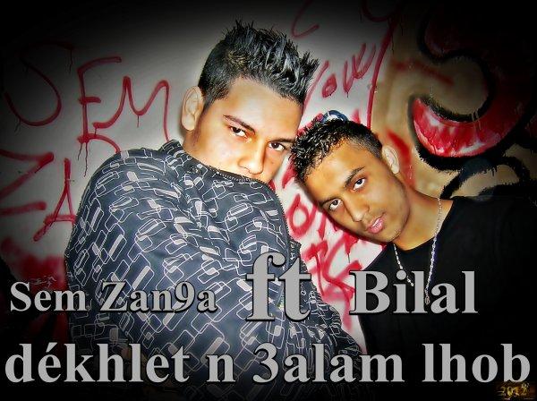 Sem Zan9a ft bilal -- dékhlet n 3alam lhob
