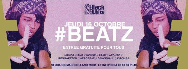 #BEATZ▲JEUDI 16 OCTOBRE ▲ENTREE GRATUITE POUR TOUS▲BLACK&WHITE