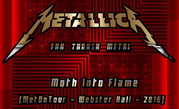 ✠... Metallica - Moth Into Flame [MetOnTour - Webster Hall - 2016] ...✠