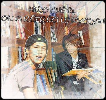 Hiro chéri, on a rétréci le RyoDa !
