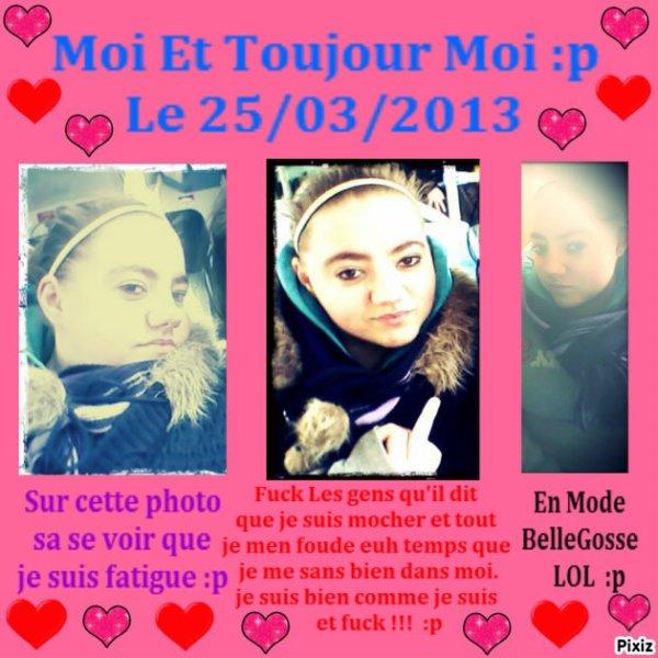 Moi Mais Les Photo Date De Vendredi 22/03/2013 :p