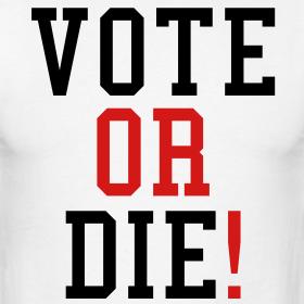 vote or die!!
