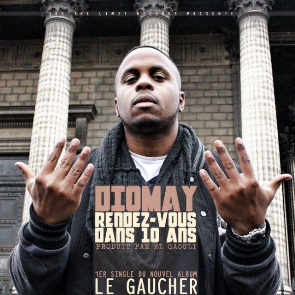 Diomay - Rendez Vous Dans 10 Ans (Le Gaucher le 10 Fevrier)