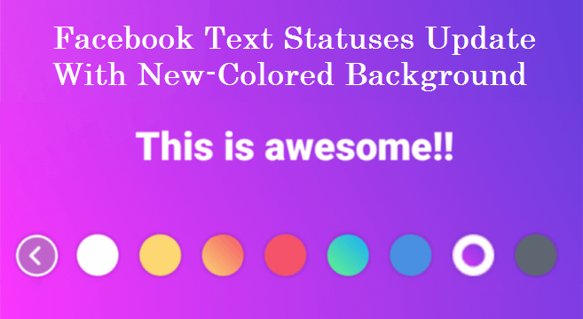 Can Anyone Make Me Explain Facebook Text Statuses Update With New-Colored Background?