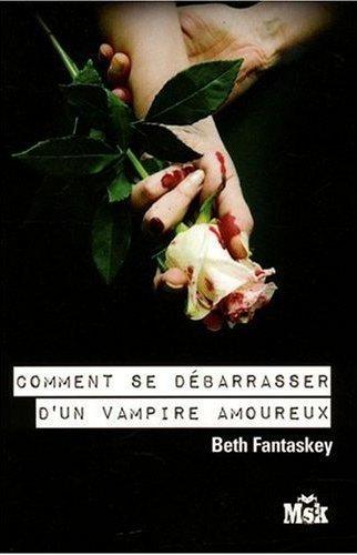 COMMENT SE DEBARASSER D'UN VAMPIRE AMOUREUX de BETH FANTASKEY