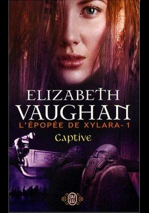 L'EPOPEE DE XYLARA -1 Captive de ELIZABETH VAUGHAN