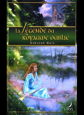 LA LEGENDE DU ROYAME OUBLIE de DEBORAH HALE