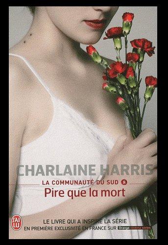 LA COMMUNAUTE DU SUD  : PIRE QUE LA MORT de CHARLAINE HARRIS
