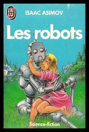 Le cycle des Robots, Tome 1 : Les Robots, de Issac Asimov