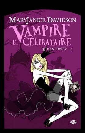 [c=#F593E1][g]Queen Betsy, Tome 1 : Vampire et Célibataire, de MaryJanice Davidson[/g][/c]