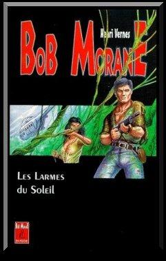 [c=#FF0000]Bob Morane : Les larmes du soleil, de Henri VERNES[/c]