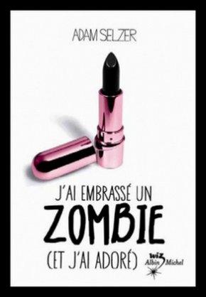 J'ai embrassé un zombie (et j'ai adoré), de Adam Selzer
