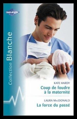 Coup de foudre à la maternité, de Kate HARDY / La force du passé, Laura MacDONALD