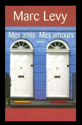 MES AMIS, MES AMOURS de MARC LEVY