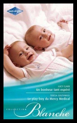 Un bonheur tant espéré, de Lucy CLARK / Le play-boy du Mercy Medical, de Teresa SOUTHWICK
