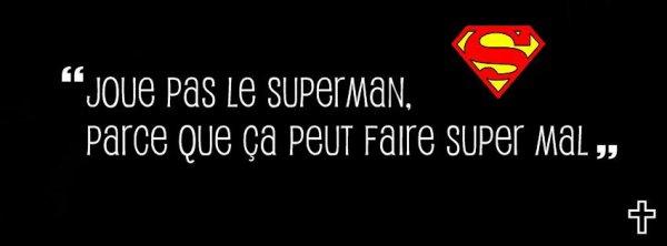- Superman. ♥
