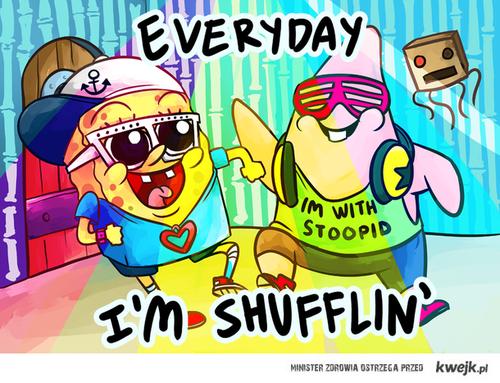 Everyday , i'm SHUFFLIN' !