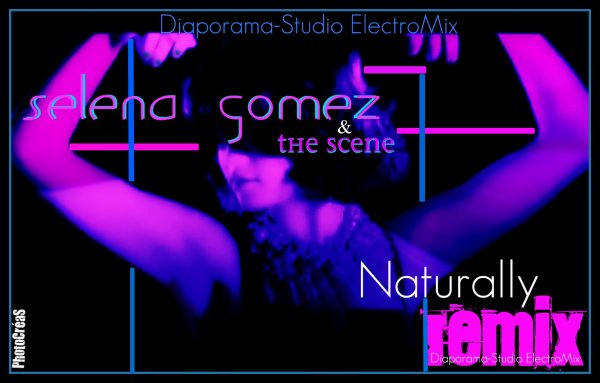 109ème : Selena Gomez & The Scene - DS electro mix - Naturally