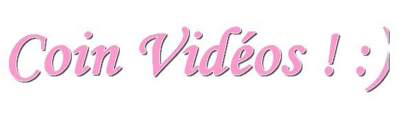 Espace Vidéos...♥