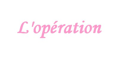 L'Opération...♥