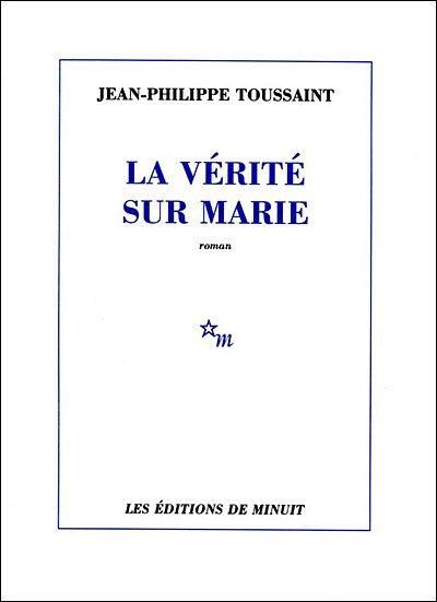 La vérité sur Marie de Jean-Philippe Toussaint
