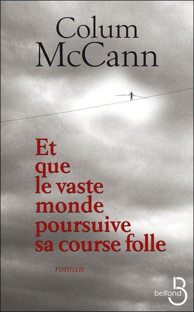 Et que le vaste monde poursuive sa course folle de Colum McCann