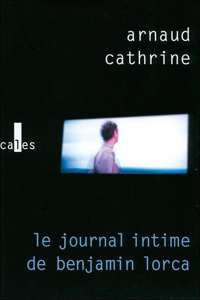 Le journal intime de Benjamin Lorca d'Arnaud Cathrine