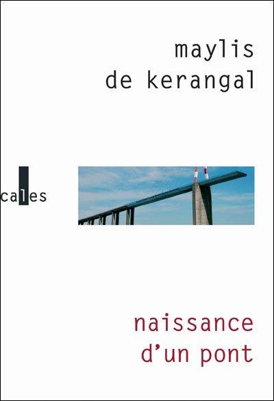 Naissance d'un pont de Maylis de Kerangal