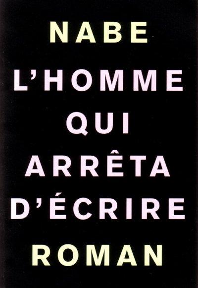 L'homme qui arrêta d'écrire de Marc-Edouard Nabe