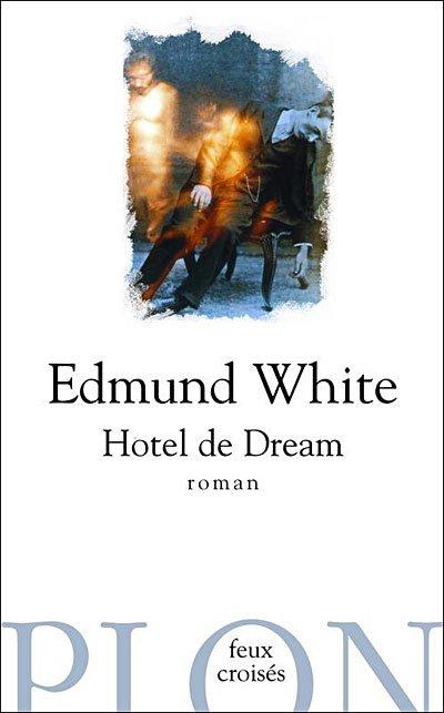 Hotel de Dream d'Edmund White