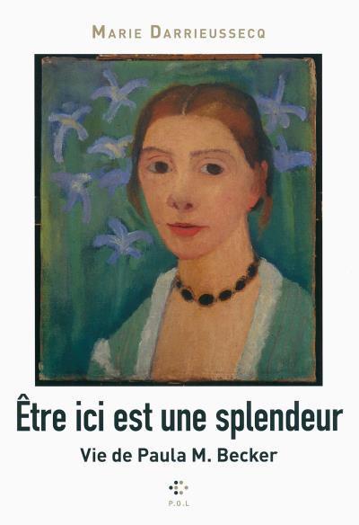 Être ici est une splendeur de Marie Darrieussecq