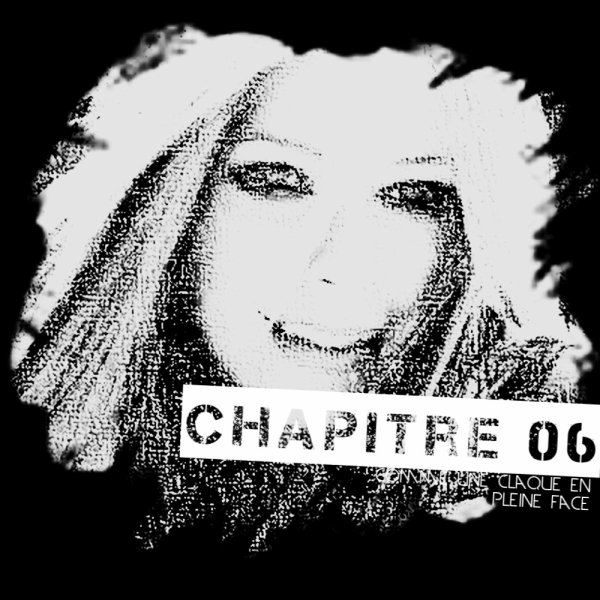 Chapitre o6: Comme Une Clauqe En Pleine Face