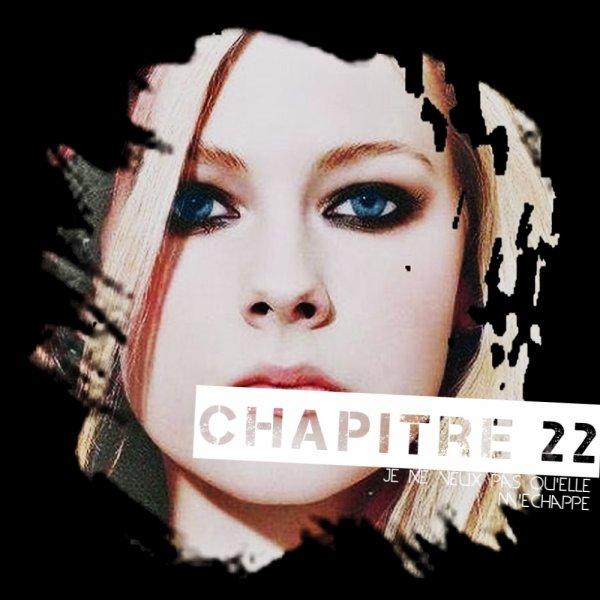 Chapitre 22 : Je Ne Veux Pas Qu'elle M'échappe ... .