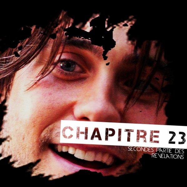 Chapitre 23 : Secondes Partie Des Révélations... .