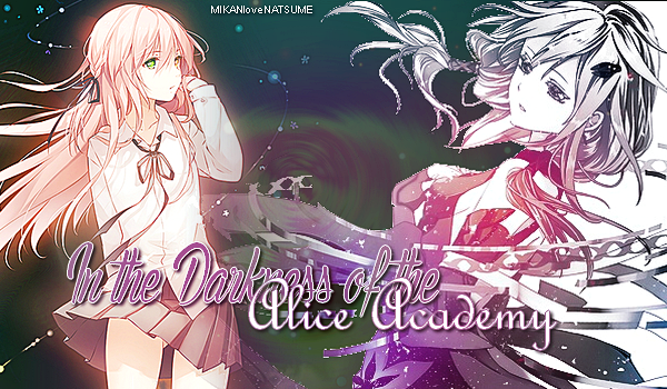 Note de l'auteur : In the darkness of the Alice Academy